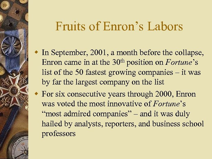 Fruits of Enron's Labors w In September, 2001, a month before the collapse, Enron