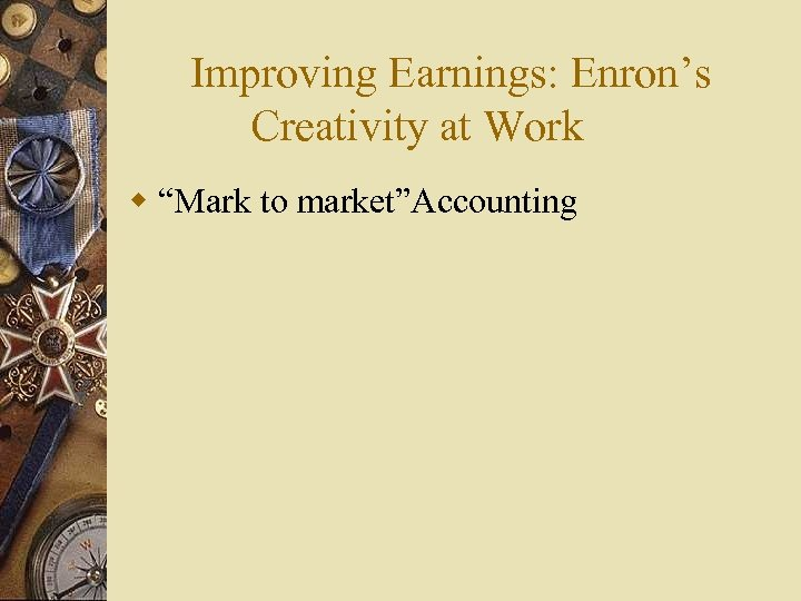 "Improving Earnings: Enron's Creativity at Work w ""Mark to market""Accounting"