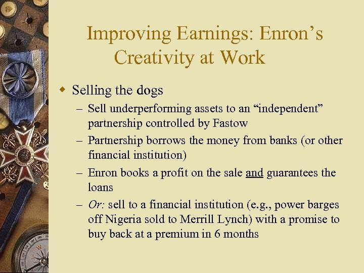 Improving Earnings: Enron's Creativity at Work w Selling the dogs – Sell underperforming assets