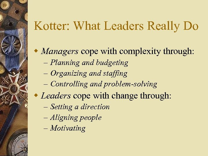 Kotter: What Leaders Really Do w Managers cope with complexity through: – Planning and