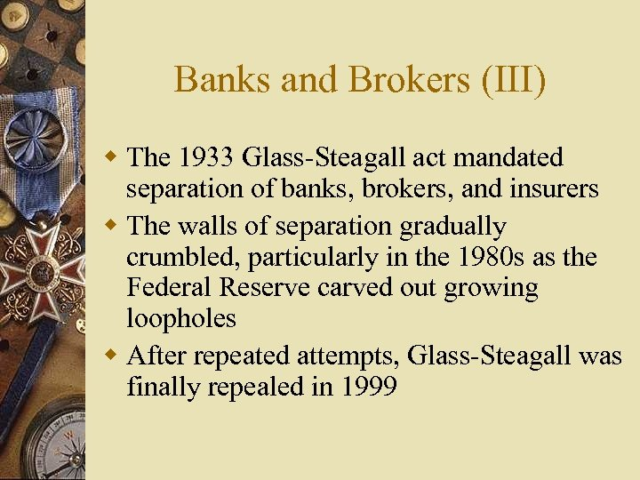 Banks and Brokers (III) w The 1933 Glass-Steagall act mandated separation of banks, brokers,