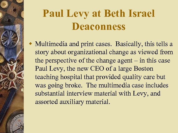 Paul Levy at Beth Israel Deaconness w Multimedia and print cases. Basically, this tells