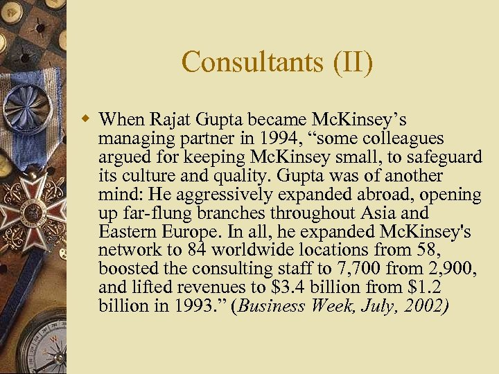 "Consultants (II) w When Rajat Gupta became Mc. Kinsey's managing partner in 1994, ""some"