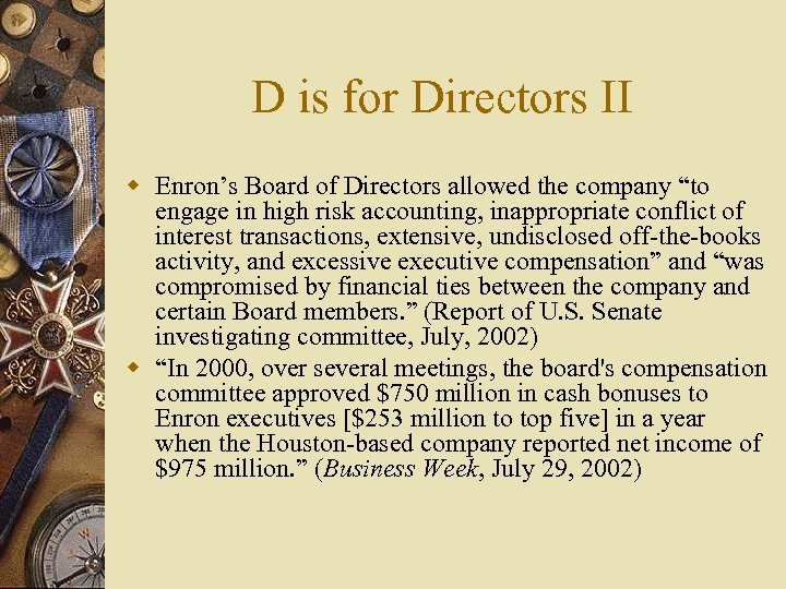 "D is for Directors II w Enron's Board of Directors allowed the company ""to"