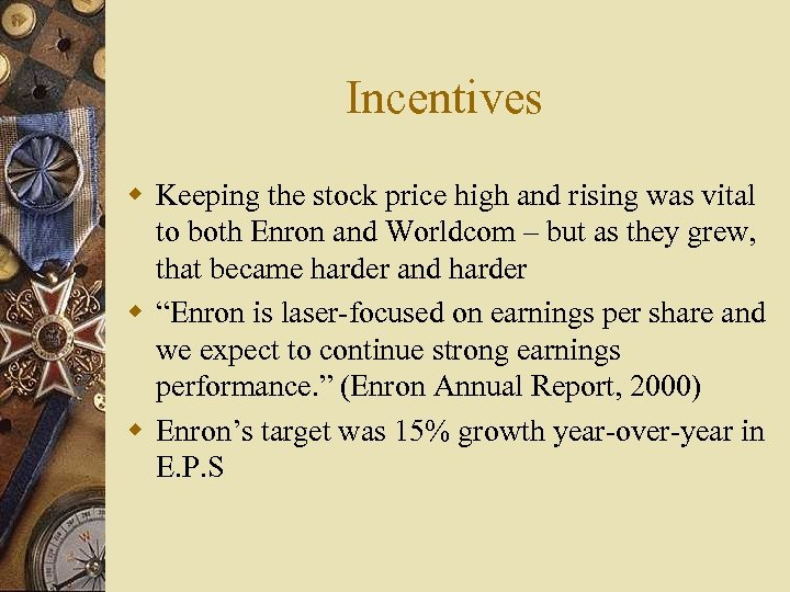 Incentives w Keeping the stock price high and rising was vital to both Enron