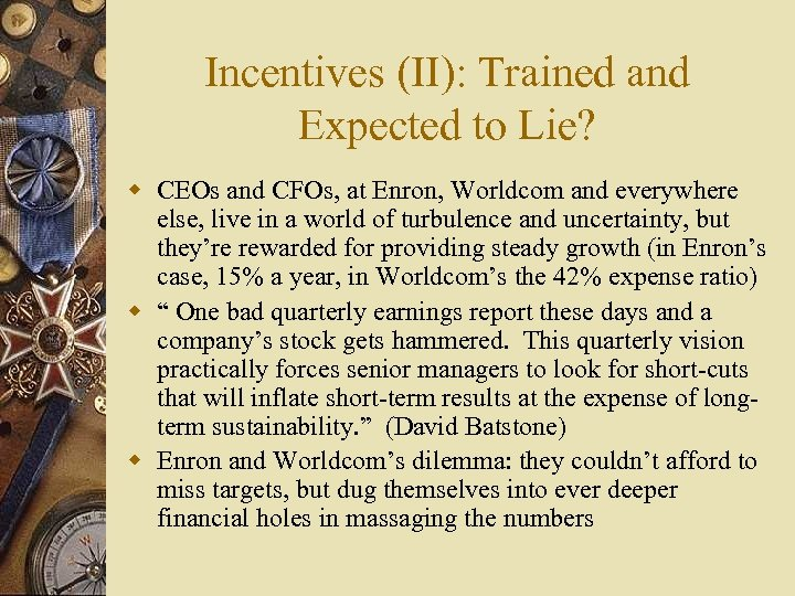 Incentives (II): Trained and Expected to Lie? w CEOs and CFOs, at Enron, Worldcom
