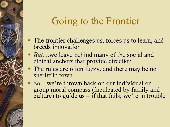 Going to the Frontier w The frontier challenges us, forces us to learn, and