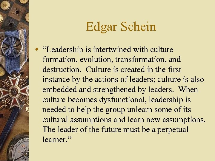 "Edgar Schein w ""Leadership is intertwined with culture formation, evolution, transformation, and destruction. Culture"