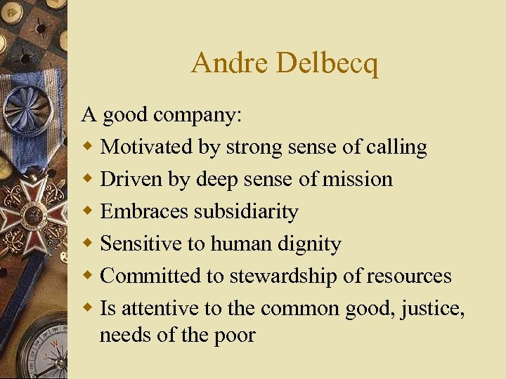 Andre Delbecq A good company: w Motivated by strong sense of calling w Driven
