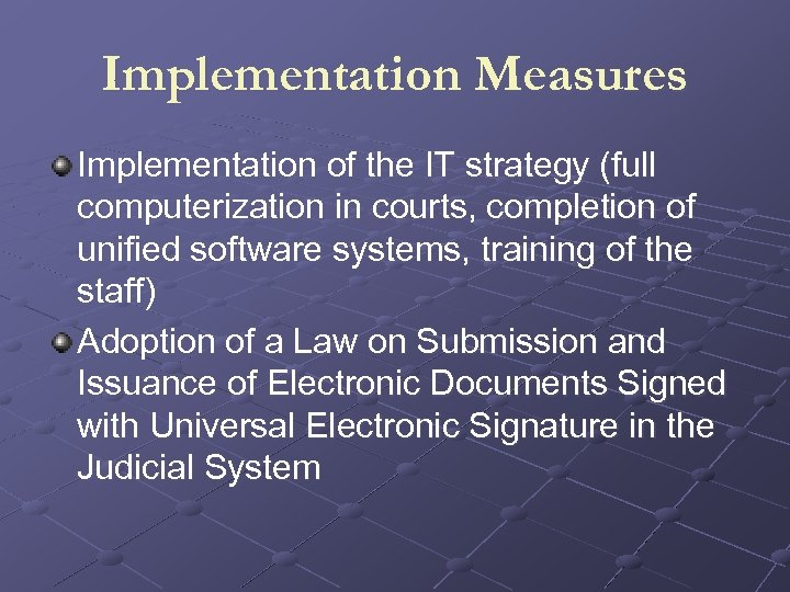 Implementation Measures Implementation of the IT strategy (full computerization in courts, completion of unified