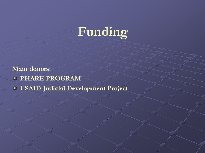 Funding Main donors: PHARE PROGRAM USAID Judicial Development Project