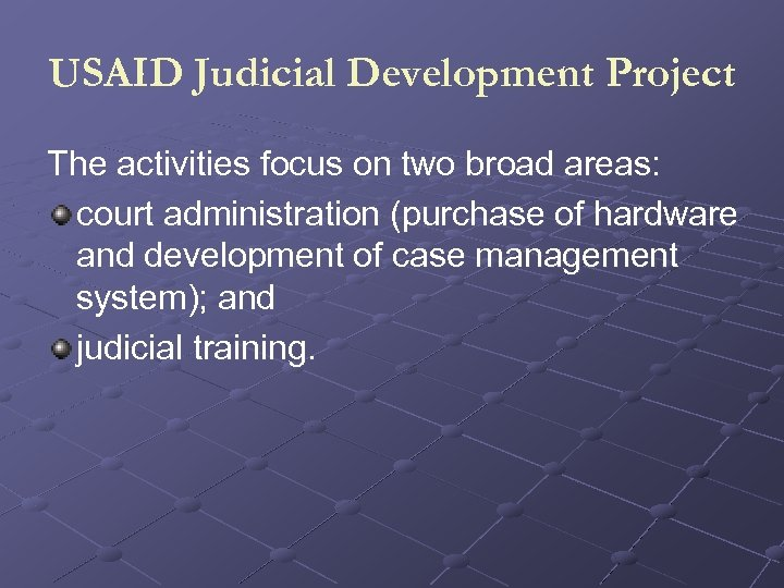 USAID Judicial Development Project The activities focus on two broad areas: court administration (purchase