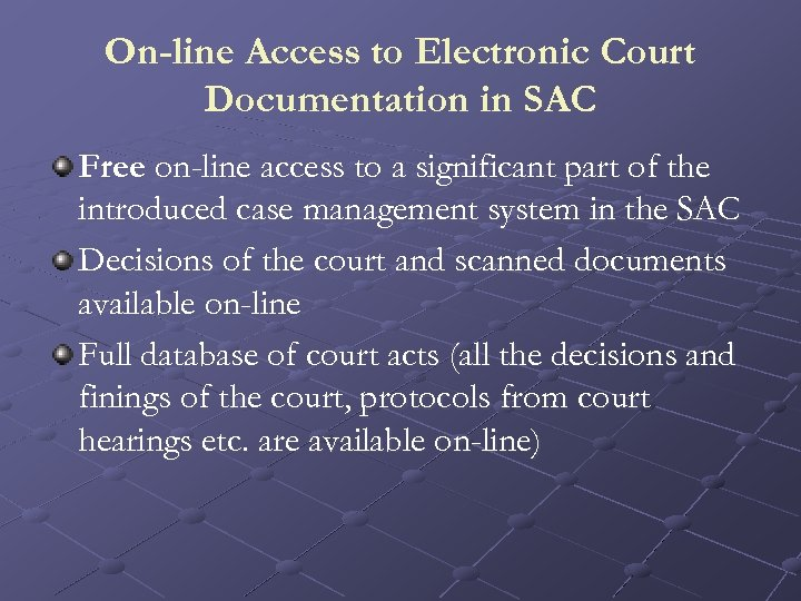 On-line Access to Electronic Court Documentation in SAC Free on-line access to a significant