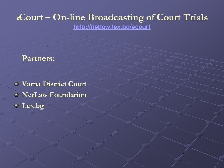 e. Court – On-line Broadcasting of Court Trials http: //netlaw. lex. bg/ecourt Partners: Varna