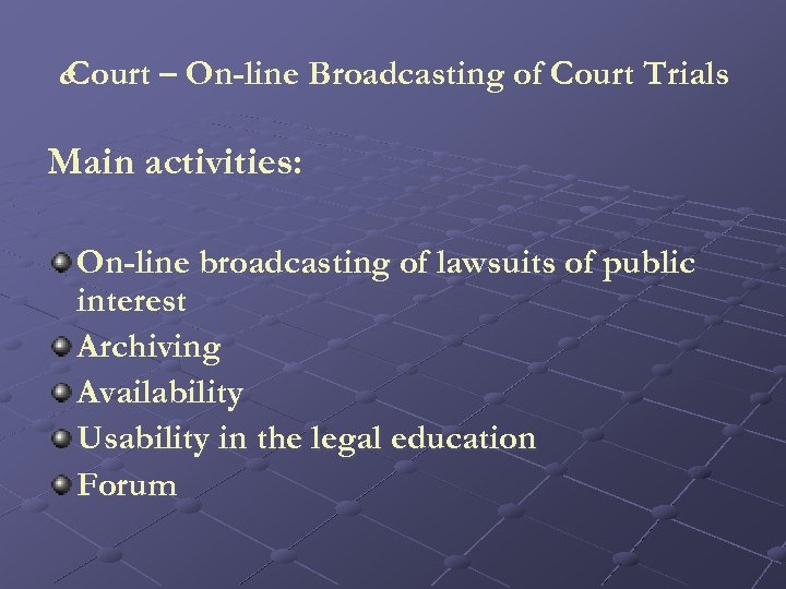 e. Court – On-line Broadcasting of Court Trials Main activities: On-line broadcasting of lawsuits