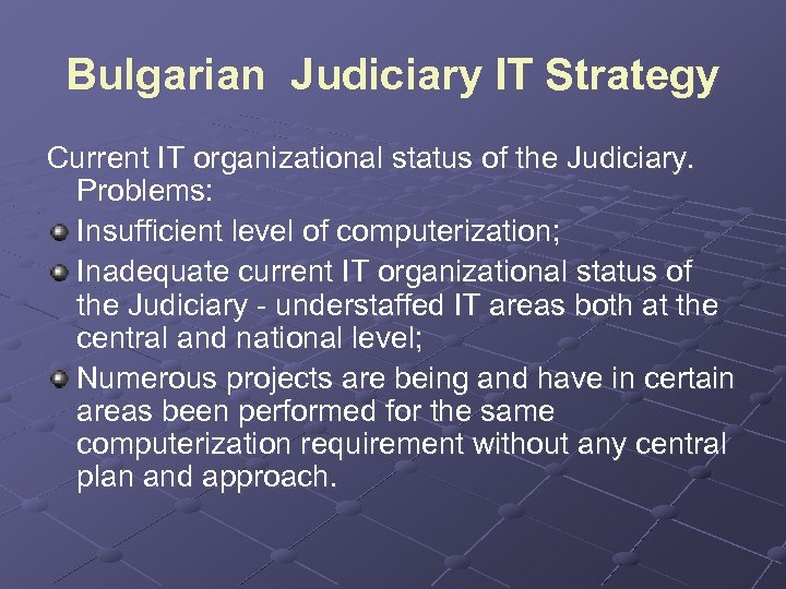 Bulgarian Judiciary IT Strategy Current IT organizational status of the Judiciary. Problems: Insufficient level