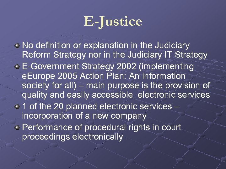 E-Justice No definition or explanation in the Judiciary Reform Strategy nor in the Judiciary