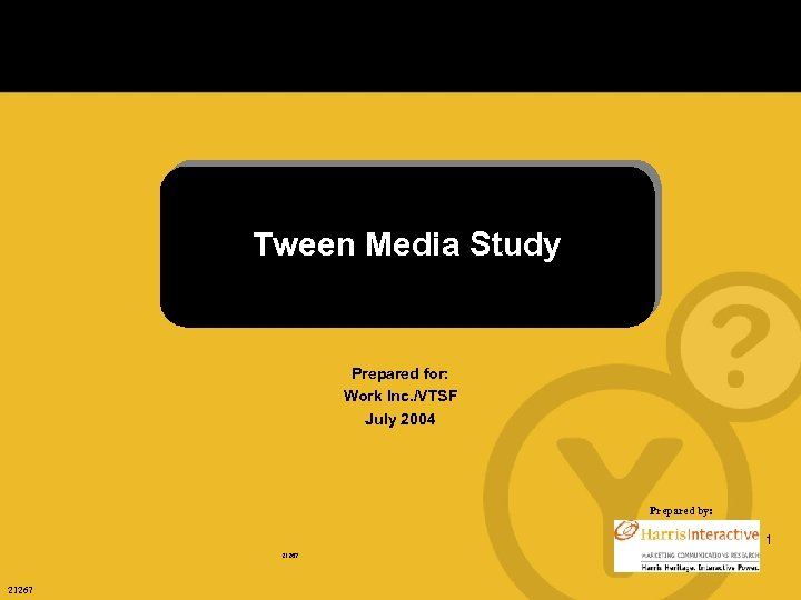 Tween Media Study Prepared for: Work Inc. /VTSF July 2004 Prepared by: 1 21267