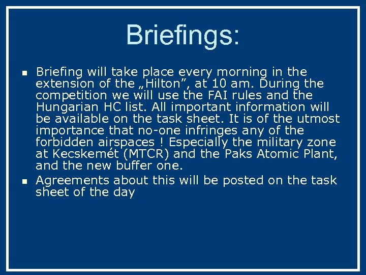 Briefings: n n Briefing will take place every morning in the extension of the