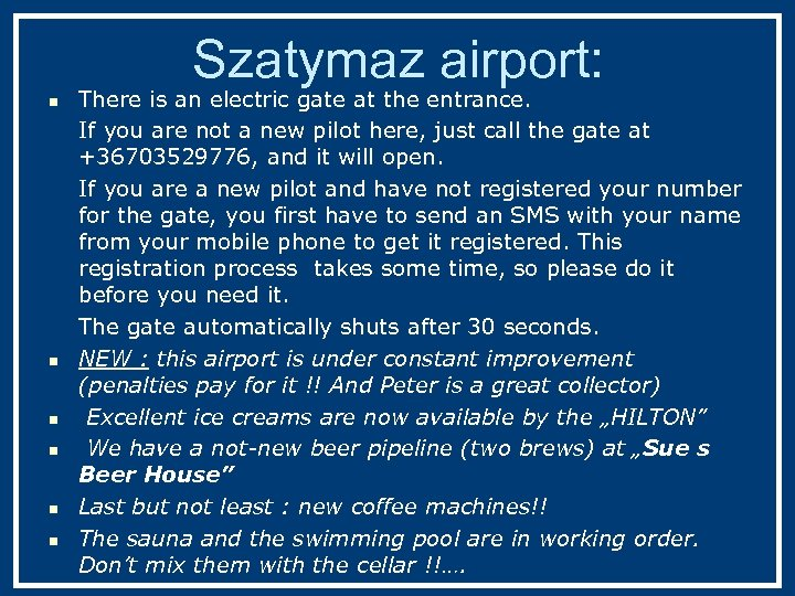 Szatymaz airport: n n n There is an electric gate at the entrance. If