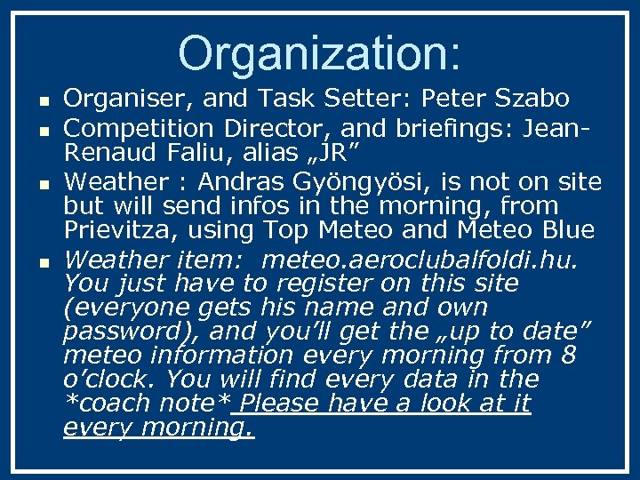 Organization: n n Organiser, and Task Setter: Peter Szabo Competition Director, and briefings: Jean.