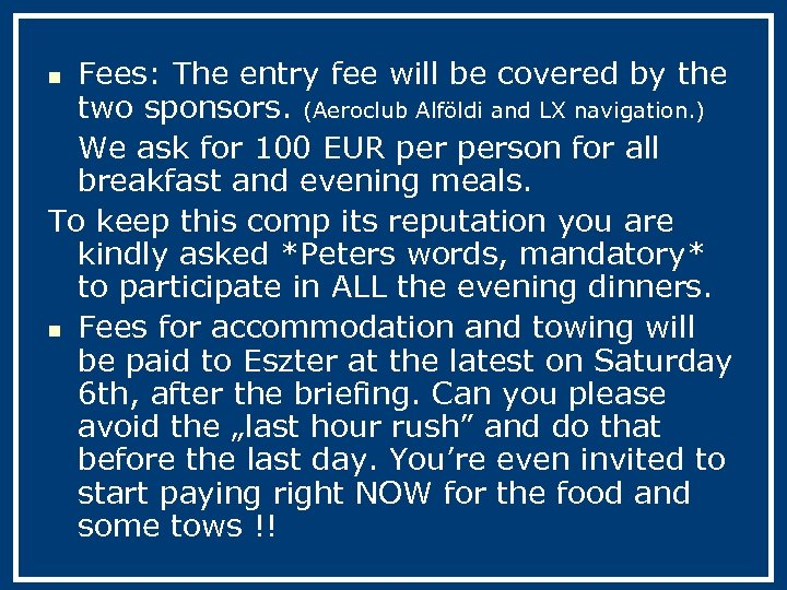 Fees: The entry fee will be covered by the two sponsors. (Aeroclub Alföldi and