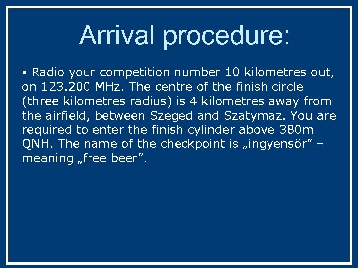 Arrival procedure: § Radio your competition number 10 kilometres out, on 123. 200 MHz.