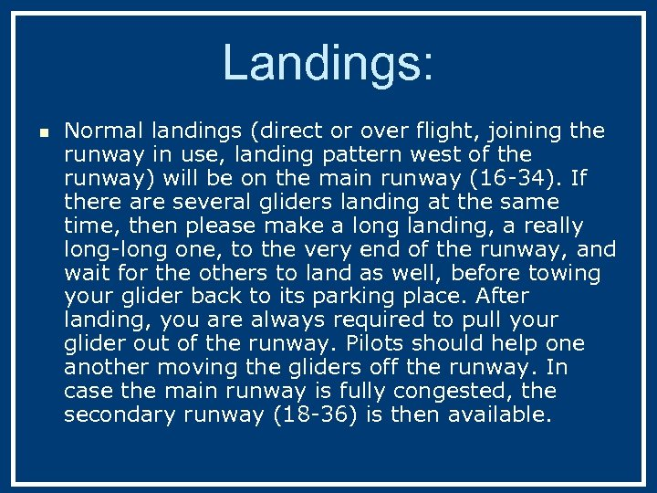 Landings: n Normal landings (direct or over flight, joining the runway in use, landing