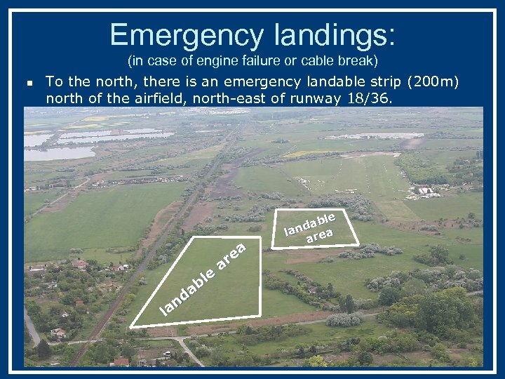 Emergency landings: n (in case of engine failure or cable break) To the north,