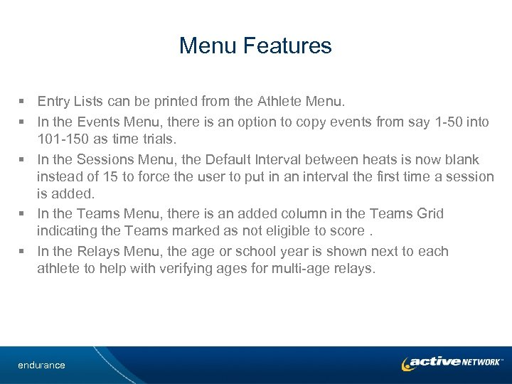 Menu Features § Entry Lists can be printed from the Athlete Menu. § In