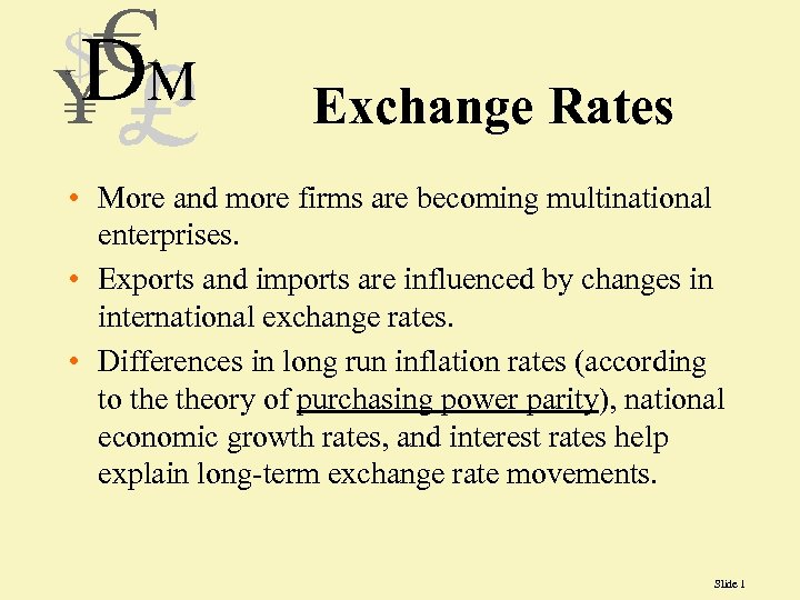 Exchange Rates • More and more firms are becoming multinational enterprises. • Exports and
