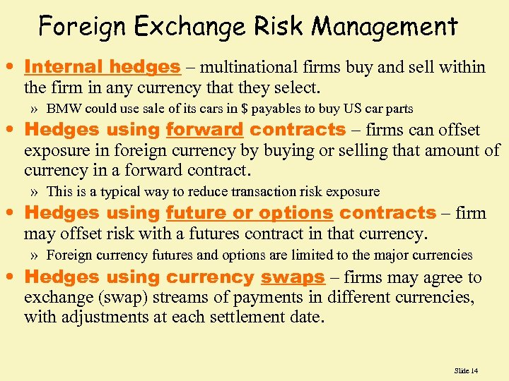 Foreign Exchange Risk Management • Internal hedges – multinational firms buy and sell within