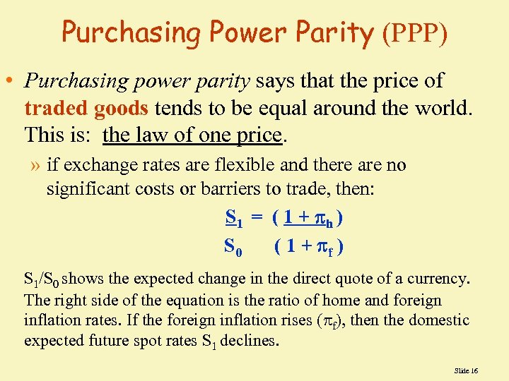Purchasing Power Parity (PPP) • Purchasing power parity says that the price of traded