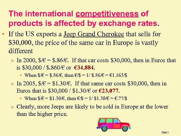 The international competitiveness of products is affected by exchange rates. • If the US