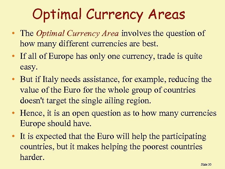 Optimal Currency Areas • The Optimal Currency Area involves the question of how many