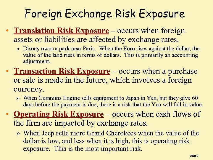 Foreign Exchange Risk Exposure • Translation Risk Exposure – occurs when foreign assets or