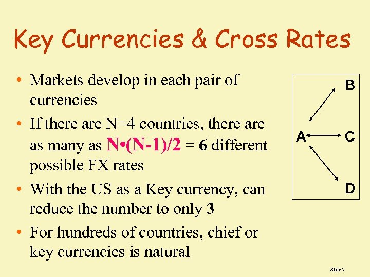 Key Currencies & Cross Rates • Markets develop in each pair of currencies •