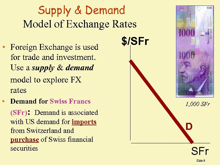 Supply & Demand Model of Exchange Rates • Foreign Exchange is used for trade