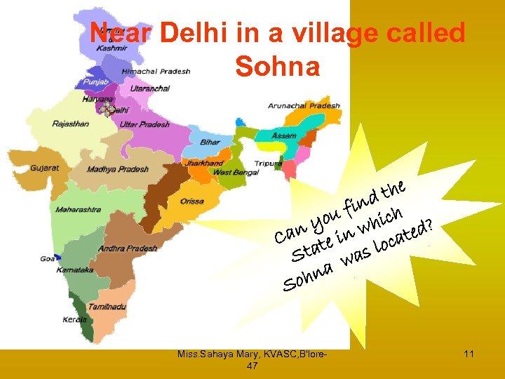 Near Delhi in a village called Sohna the ind h ou f hic n