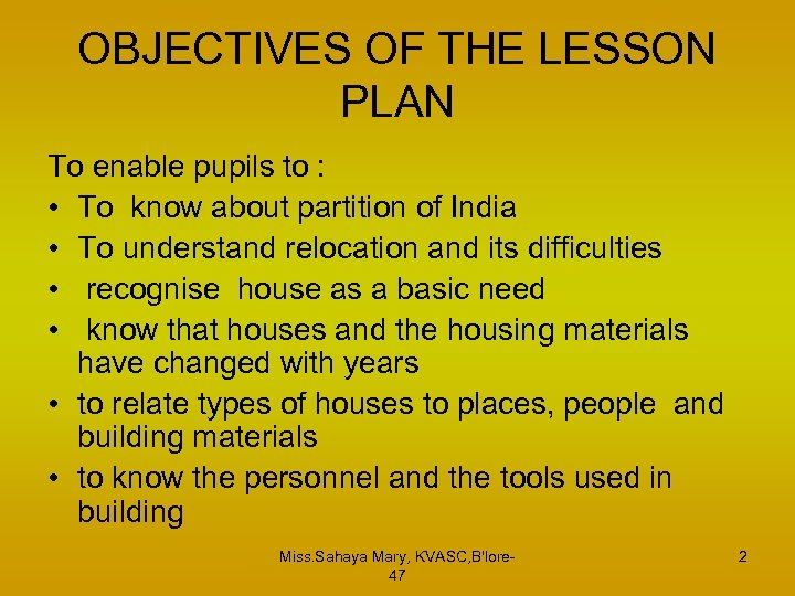 OBJECTIVES OF THE LESSON PLAN To enable pupils to : • To know about
