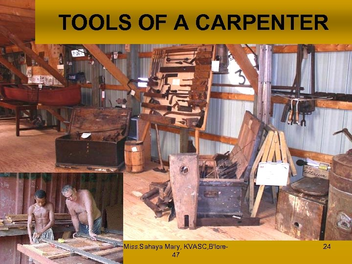 TOOLS OF A CARPENTER Miss. Sahaya Mary, KVASC, B'lore 47 24