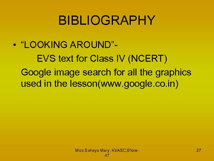 "BIBLIOGRAPHY • ""LOOKING AROUND""EVS text for Class IV (NCERT) Google image search for all"