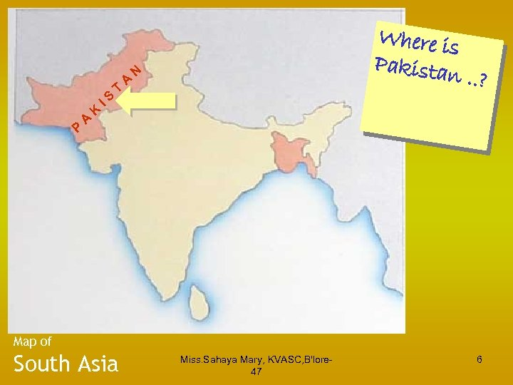 P A K IS T A Where is Pakista n. N . ? Map