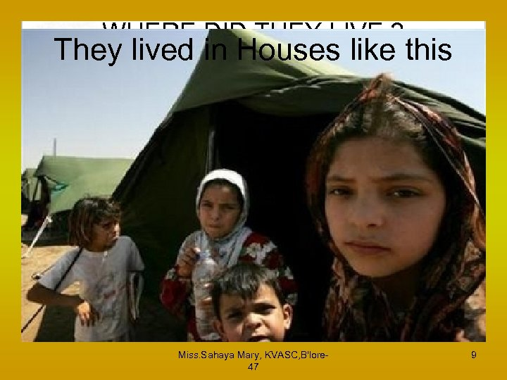 WHERE DID THEY LIVE ? They lived in Houses like this Miss. Sahaya Mary,
