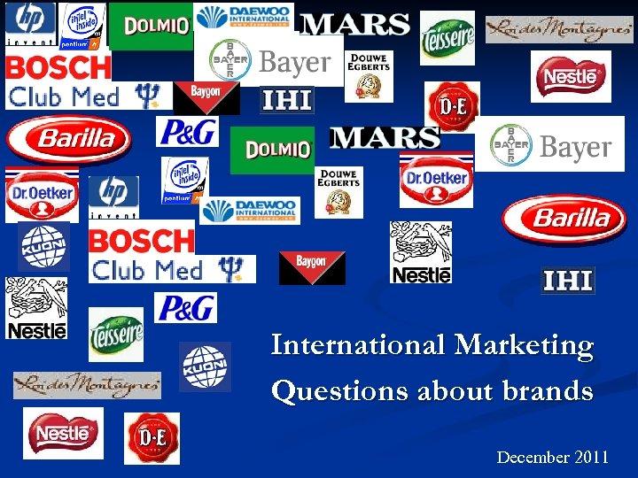International Marketing Questions about brands December 2011