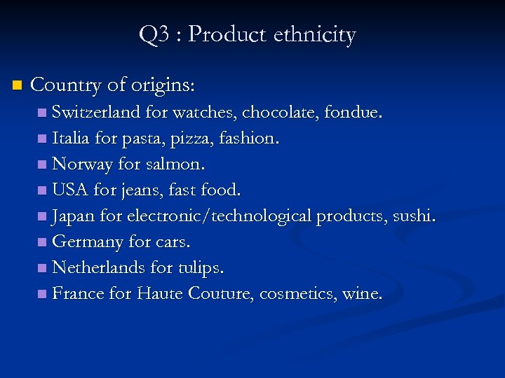 Q 3 : Product ethnicity n Country of origins: Switzerland for watches, chocolate, fondue.