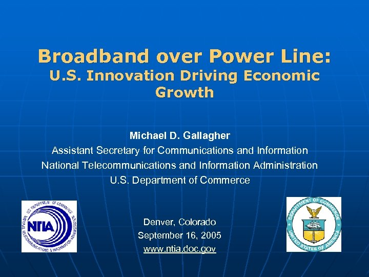 Broadband over Power Line: U. S. Innovation Driving Economic Growth Michael D. Gallagher Assistant