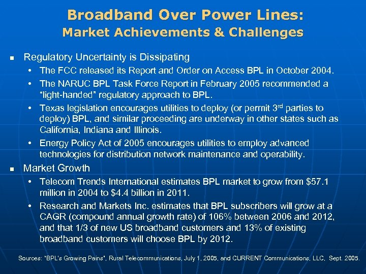 Broadband Over Power Lines: Market Achievements & Challenges n Regulatory Uncertainty is Dissipating •