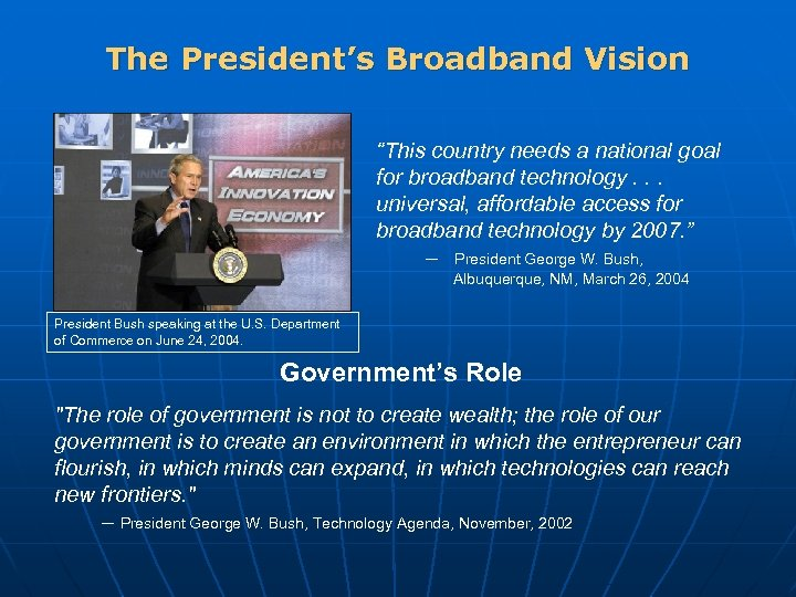 "The President's Broadband Vision ""This country needs a national goal for broadband technology. ."