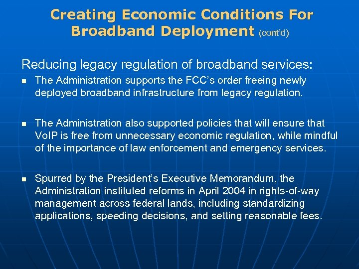 Creating Economic Conditions For Broadband Deployment (cont'd) Reducing legacy regulation of broadband services: n